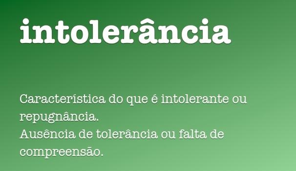 Intolerância. A característica do que é intolerante.
