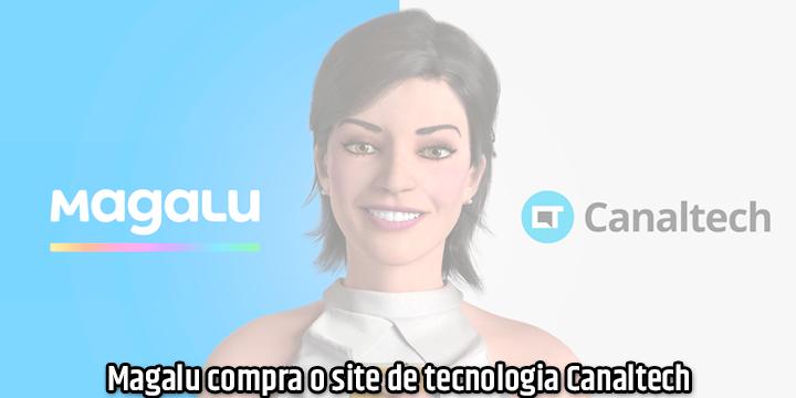 Magalu compra o site de tecnologia CanalTech